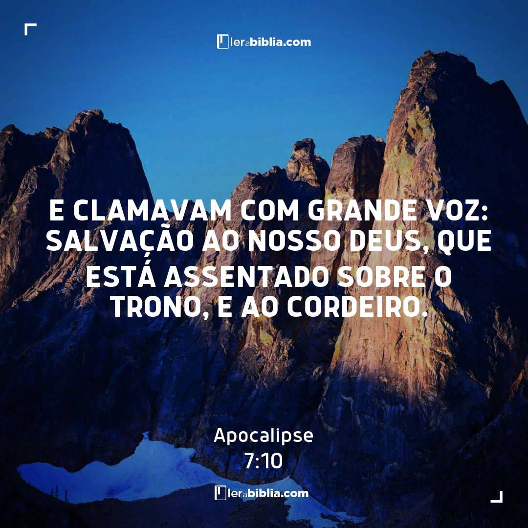 e clamavam com grande voz: Salvação ao nosso Deus, que está assentado sobre o trono, e ao Cordeiro. – Apocalipse