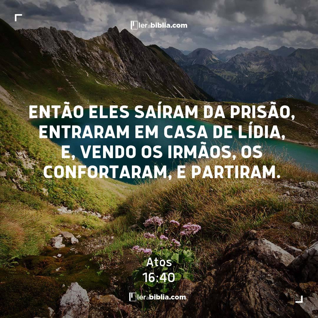 Então eles saíram da prisão, entraram em casa de Lídia, e, vendo os irmãos, os confortaram, e partiram. – Atos