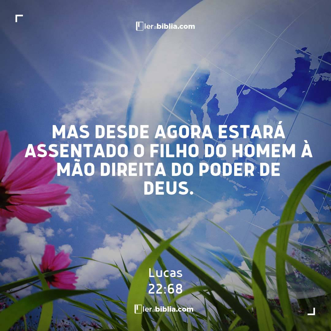 Mas desde agora estará assentado o Filho do homem à mão direita do poder de Deus. – Lucas
