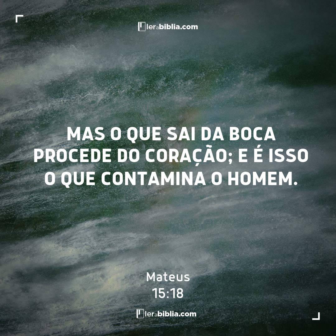 You are currently viewing Mas o que sai da boca procede do coração; e é isso o que contamina o homem. – Mateus