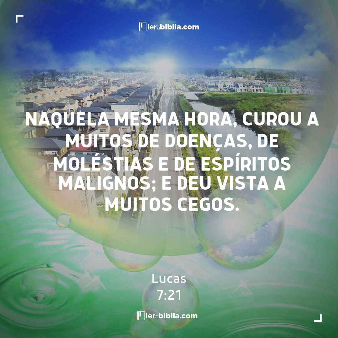 Naquela mesma hora, curou a muitos de doenças, de moléstias e de espíritos malignos; e deu vista a muitos cegos. – Lucas
