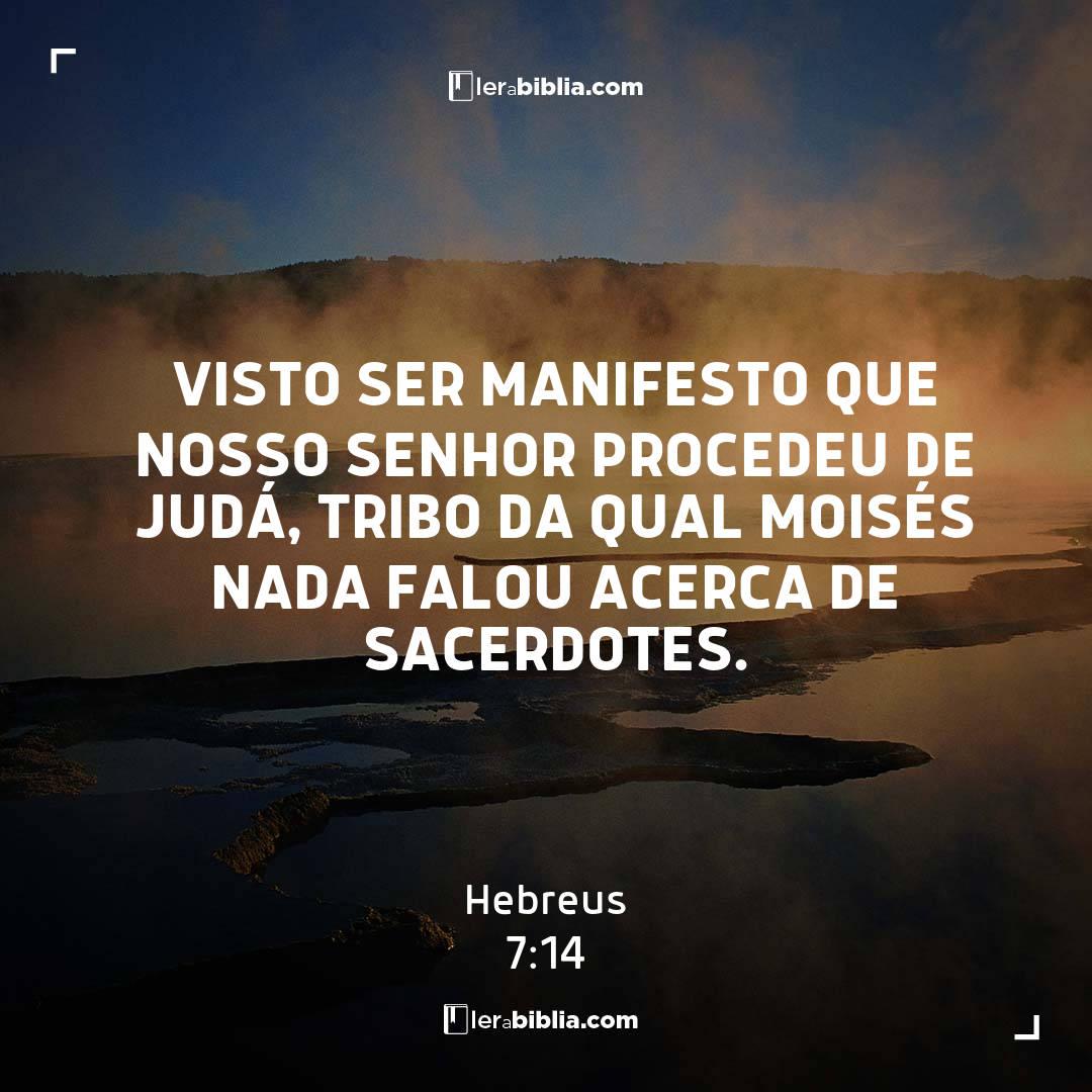 visto ser manifesto que nosso Senhor procedeu de Judá, tribo da qual Moisés nada falou acerca de sacerdotes. - Hebreus