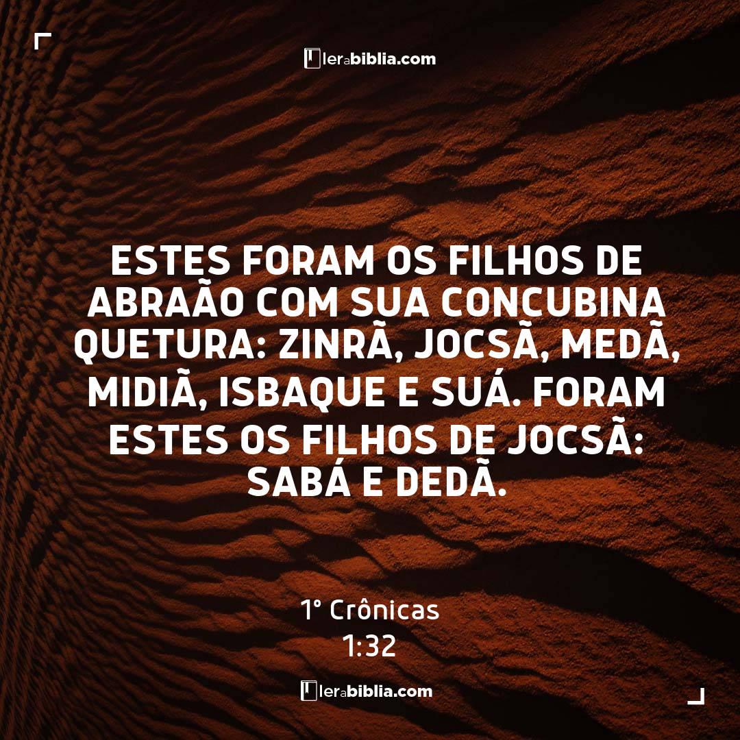 Estes foram os filhos de Abraão com sua concubina Quetura: Zinrã, Jocsã, Medã, Midiã, Isbaque e Suá. Foram estes os filhos de Jocsã: Sabá e Dedã. – 1º Crônicas