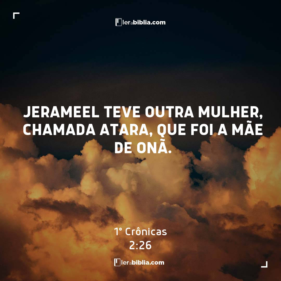 Jerameel teve outra mulher, chamada Atara, que foi a mãe de Onã. – 1º Crônicas