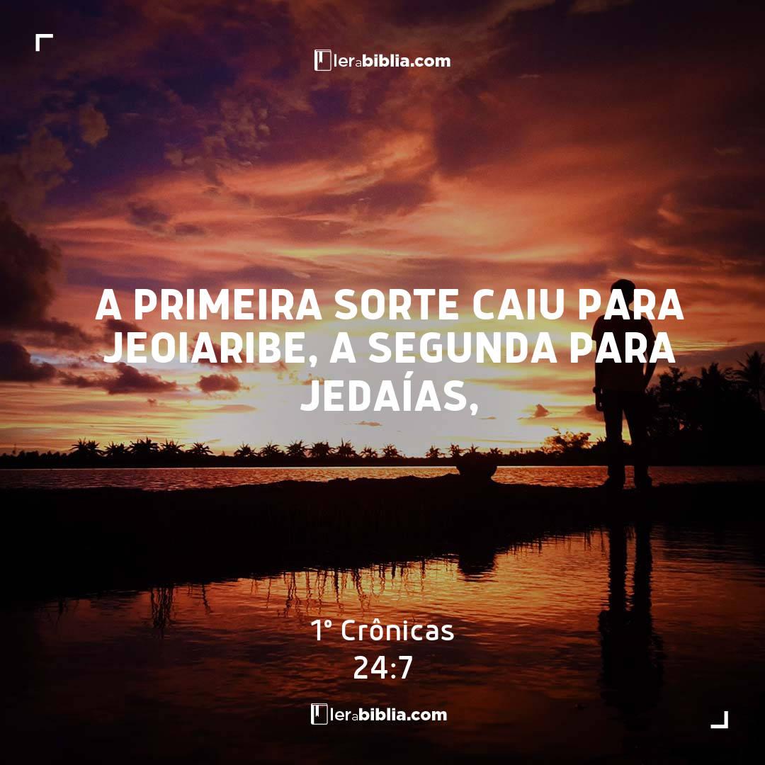 A primeira sorte caiu para Jeoiaribe, a segunda para Jedaías, – 1º Crônicas