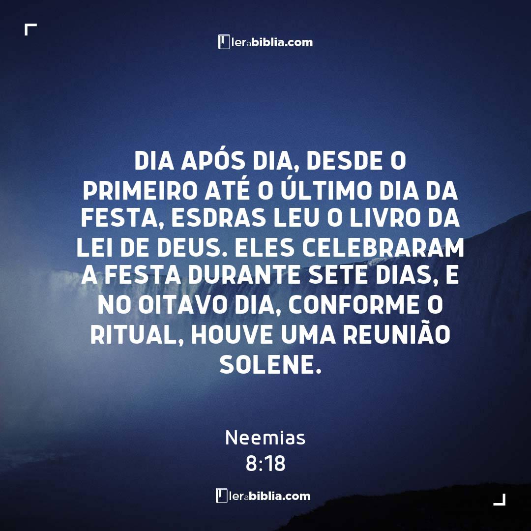Neemias - 8 - 18 - Dia após dia
