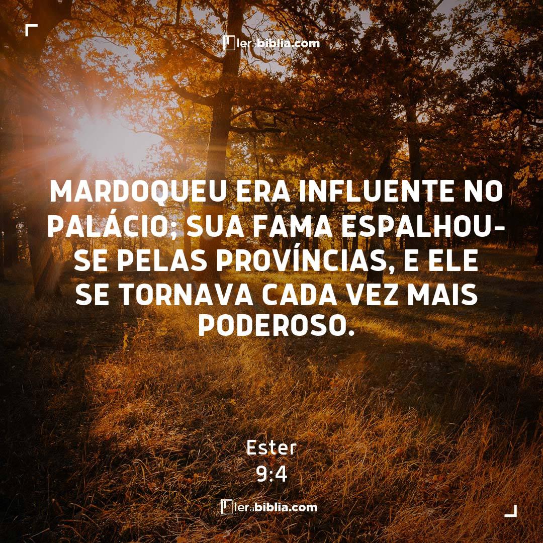 Ester - 9 - 4 - Mardoqueu era influente no palácio; sua fama espalhou-se pelas províncias