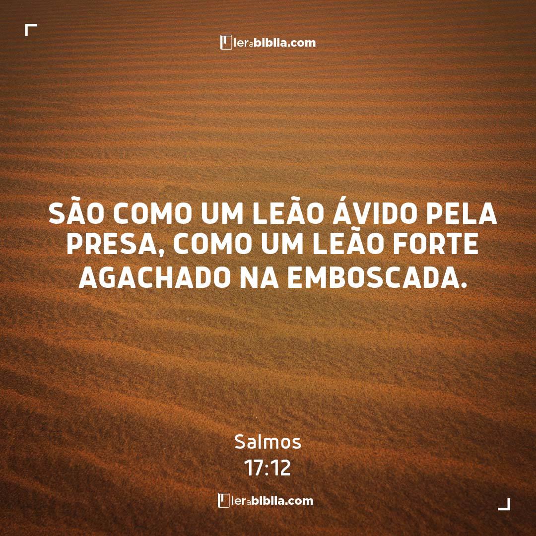 Salmos - 17 - 12 - São como um leão ávido pela presa