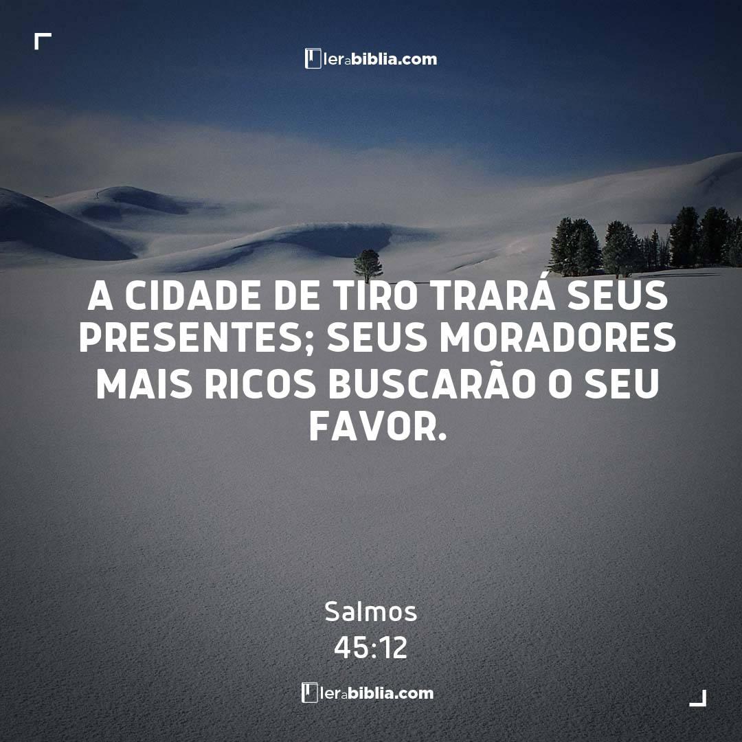 A cidade de Tiro trará seus presentes; seus moradores mais ricos buscarão o seu favor. – Salmos