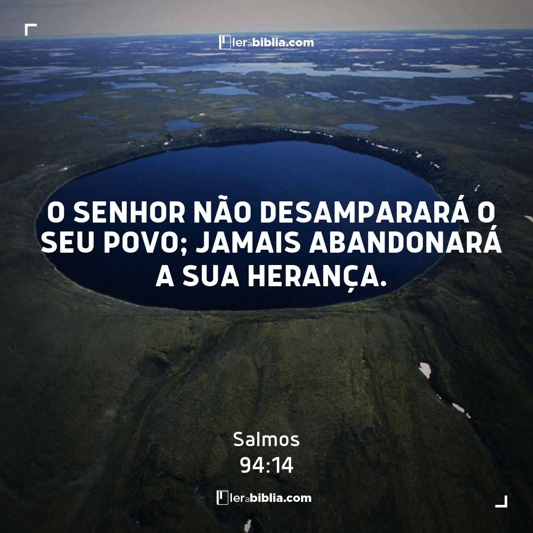 O Senhor não desamparará o seu povo; jamais abandonará a sua herança. – Salmos