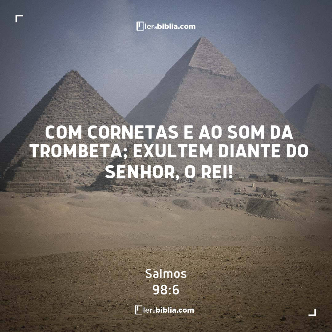 Salmos - 98 - 6 - com cornetas e ao som da trombeta; exultem diante do Senhor