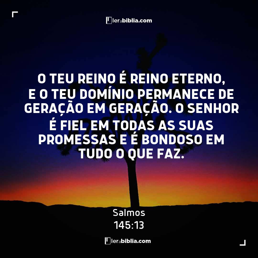 Salmos - 145 - 13 - O teu reino é reino eterno