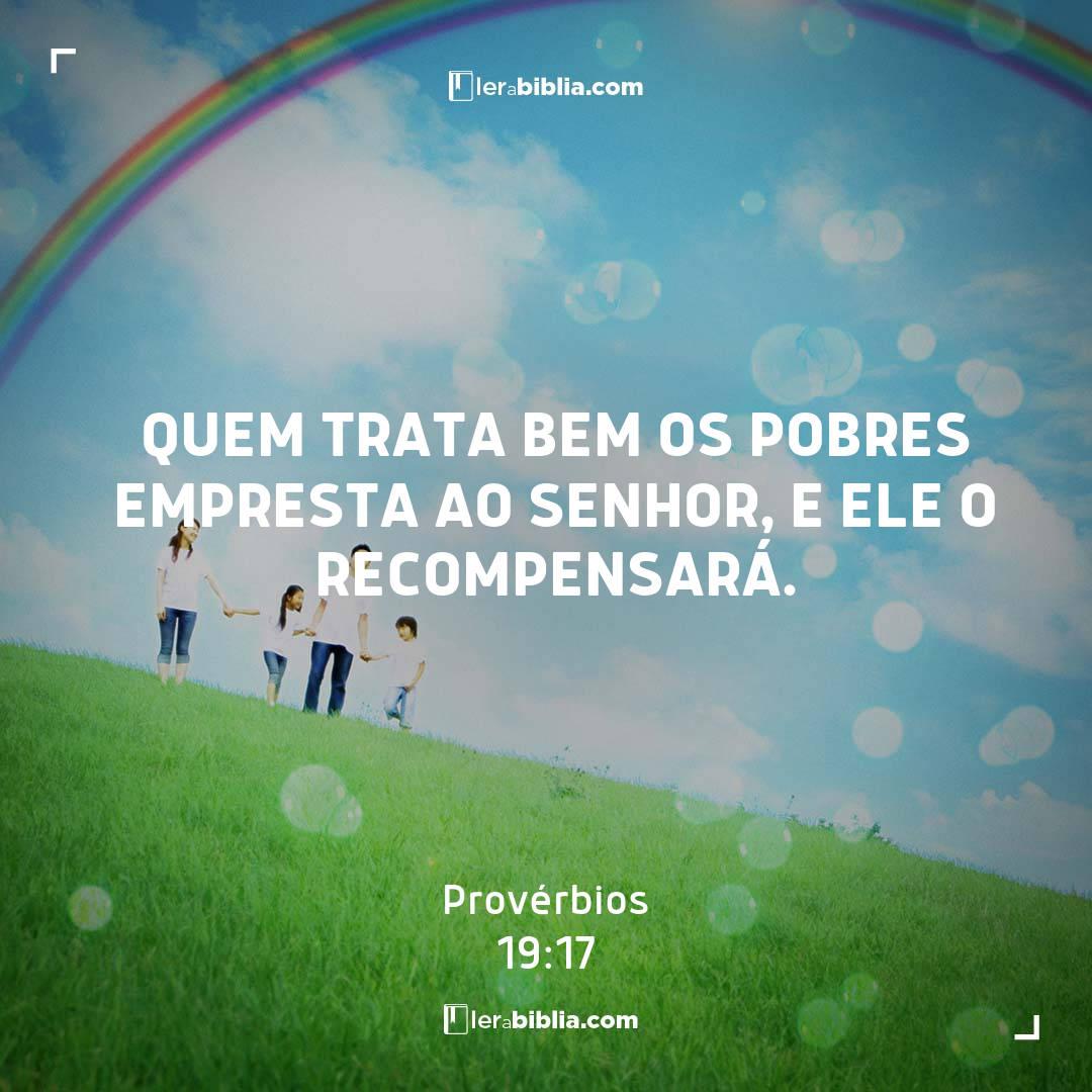 Quem trata bem os pobres empresta ao Senhor, e ele o recompensará. – Provérbios
