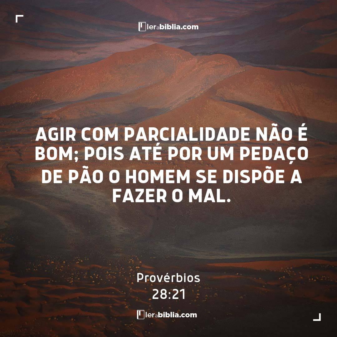 Agir com parcialidade não é bom; pois até por um pedaço de pão o homem se dispõe a fazer o mal. – Provérbios