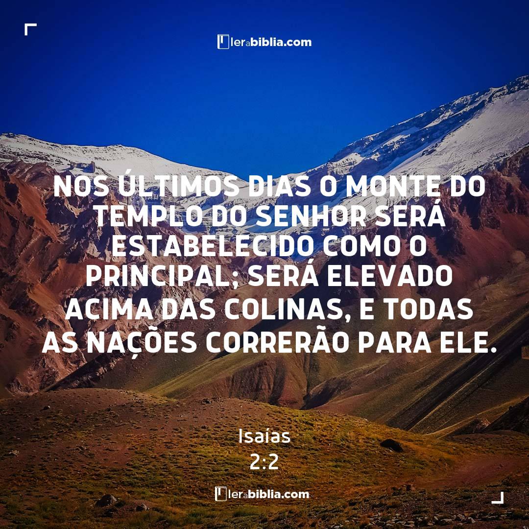Nos últimos dias o monte do templo do Senhor será estabelecido como o principal; será elevado acima das colinas, e todas as nações correrão para ele. – Isaías