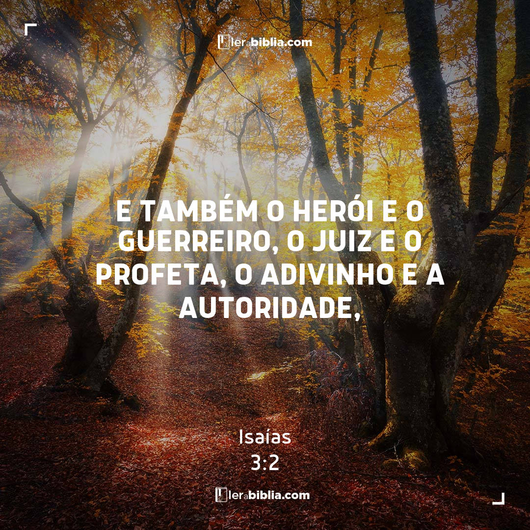 e também o herói e o guerreiro, o juiz e o profeta, o adivinho e a autoridade, – Isaías