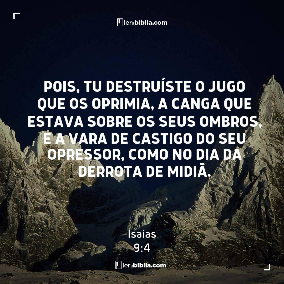 Pois, tu destruíste o jugo que os oprimia, a canga que estava sobre os seus ombros, e a vara de castigo do seu opressor, como no dia da derrota de Midiã. – Isaías