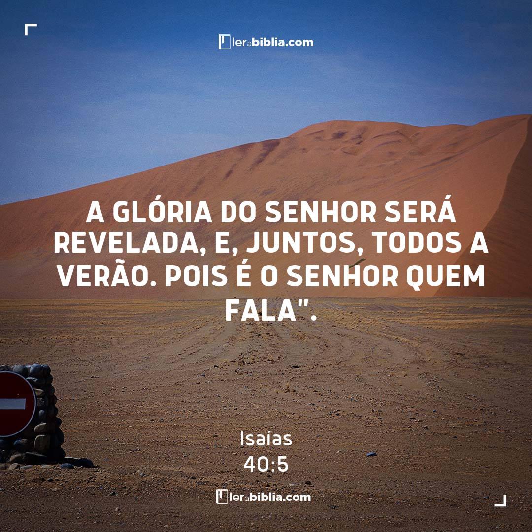 """A glória do Senhor será revelada, e, juntos, todos a verão. Pois é o Senhor quem fala"""". – Isaías"""