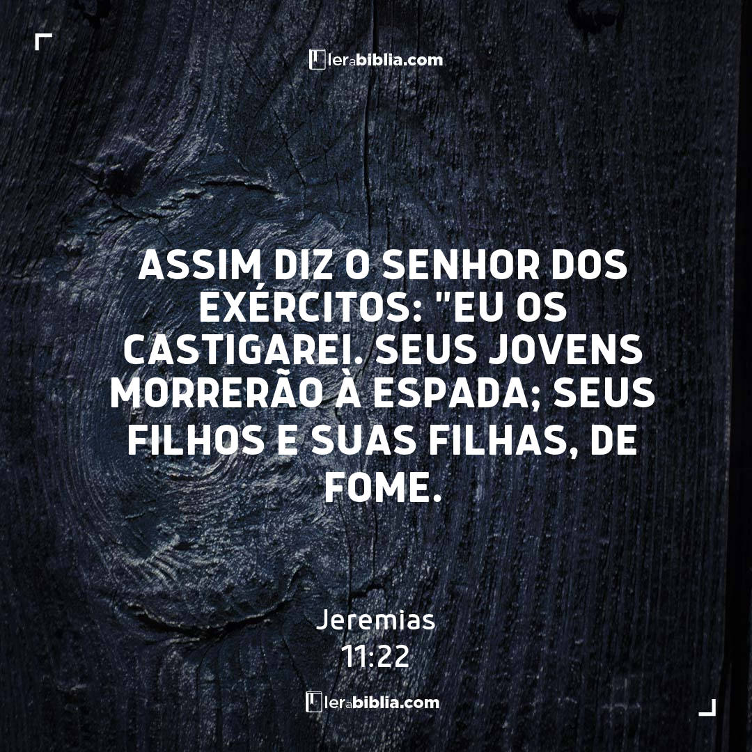"""Read more about the article assim diz o Senhor dos Exércitos: """"Eu os castigarei. Seus jovens morrerão à espada; seus filhos e suas filhas, de fome. – Jeremias"""