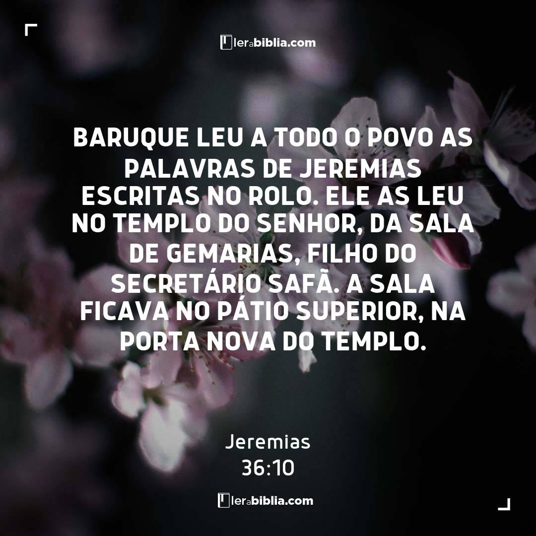 Jeremias - 36 - 10 - Baruque leu a todo o povo as palavras de Jeremias escritas no rolo. Ele as leu no templo do Senhor