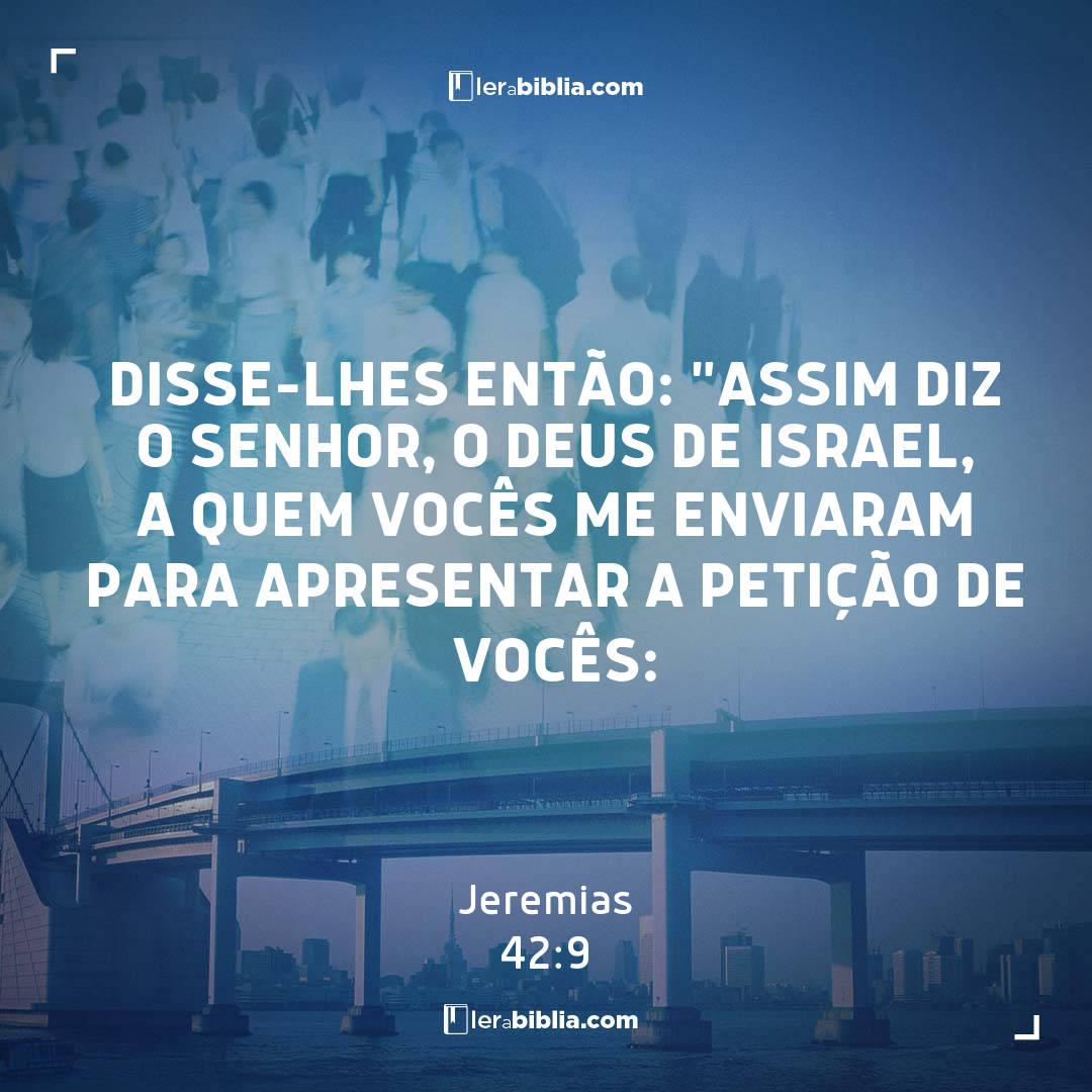 """Disse-lhes então: """"Assim diz o Senhor, o Deus de Israel, a quem vocês me enviaram para apresentar a petição de vocês: – Jeremias"""