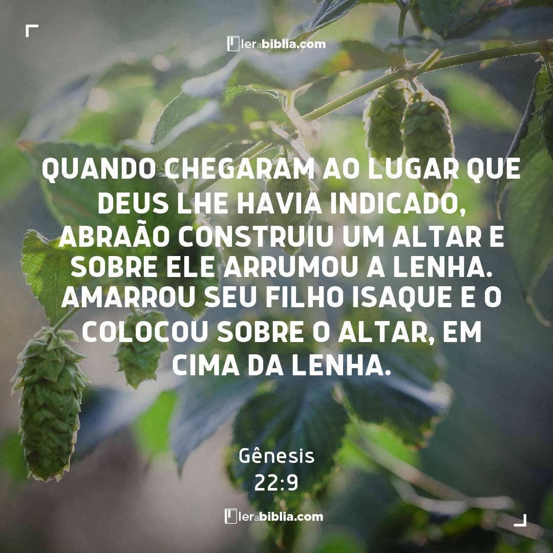 Gênesis - 22 - 9 - Quando chegaram ao lugar que Deus lhe havia indicado