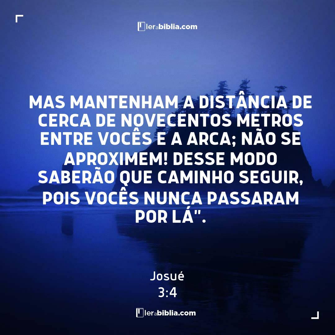 """Mas mantenham a distância de cerca de novecentos metros entre vocês e a arca; não se aproximem! Desse modo saberão que caminho seguir, pois vocês nunca passaram por lá"""". – Josué"""