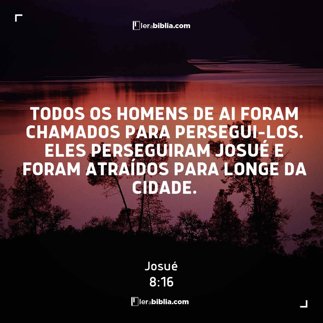 Todos os homens de Ai foram chamados para persegui-los. Eles perseguiram Josué e foram atraídos para longe da cidade. – Josué