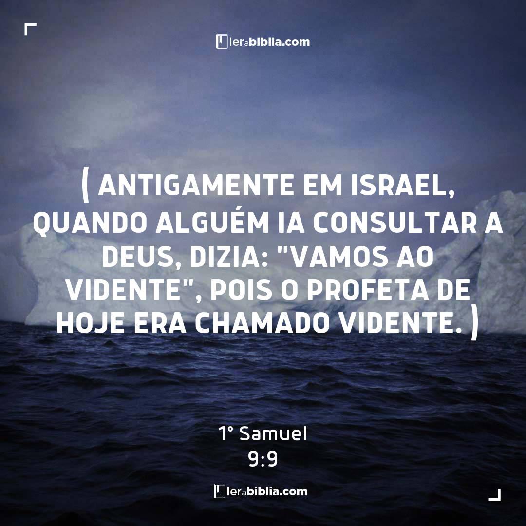 """( Antigamente em Israel, quando alguém ia consultar a Deus, dizia: """"Vamos ao vidente"""", pois o profeta de hoje era chamado vidente. ) – 1º Samuel"""