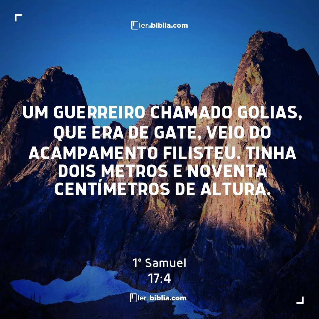 Um guerreiro chamado Golias, que era de Gate, veio do acampamento filisteu. Tinha dois metros e noventa centímetros de altura. – 1º Samuel