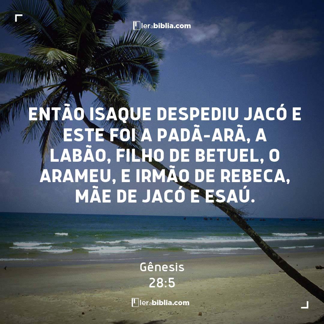 Gênesis - 28 - 5 - Então Isaque despediu Jacó e este foi a Padã-Arã