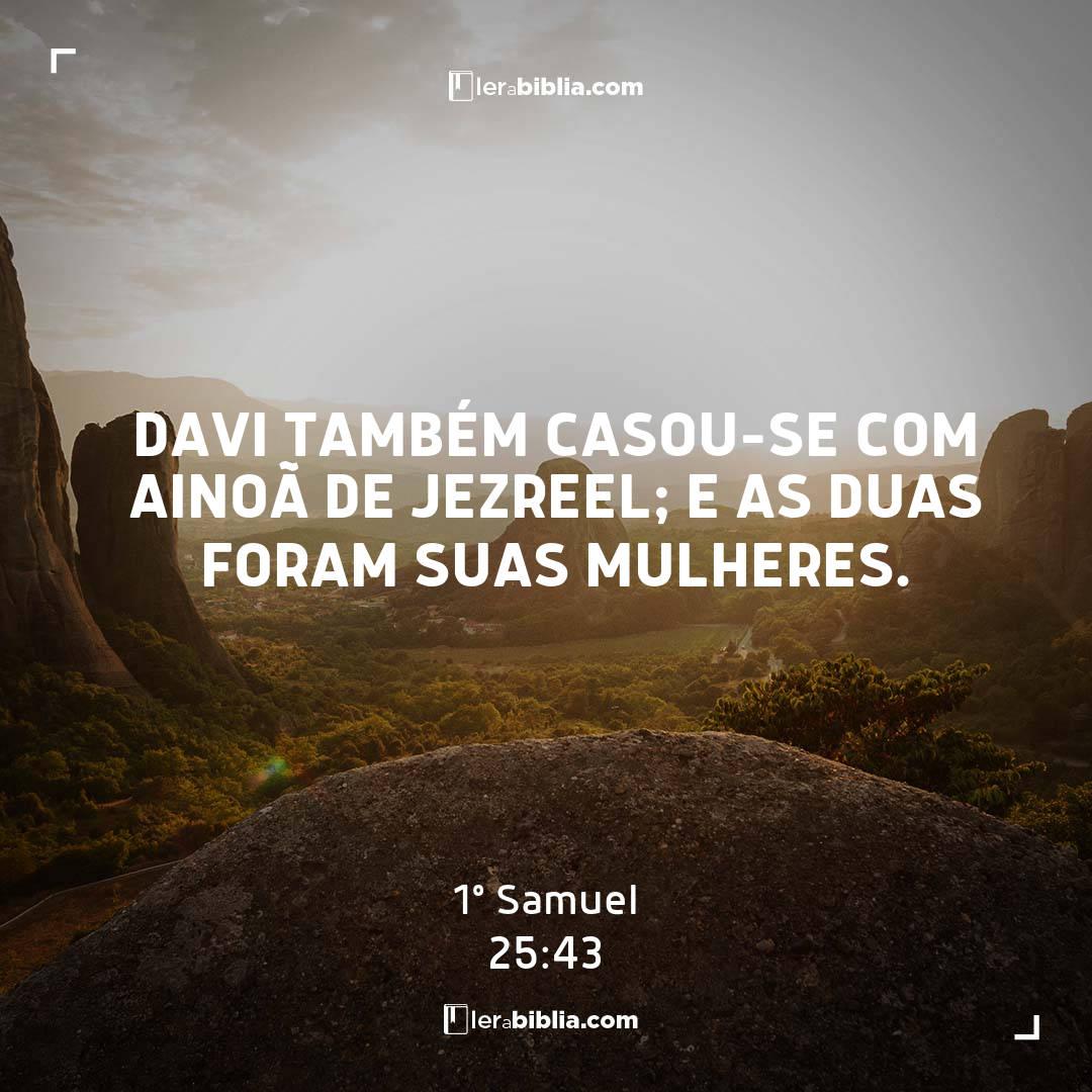 Davi também casou-se com Ainoã de Jezreel; e as duas foram suas mulheres. – 1º Samuel