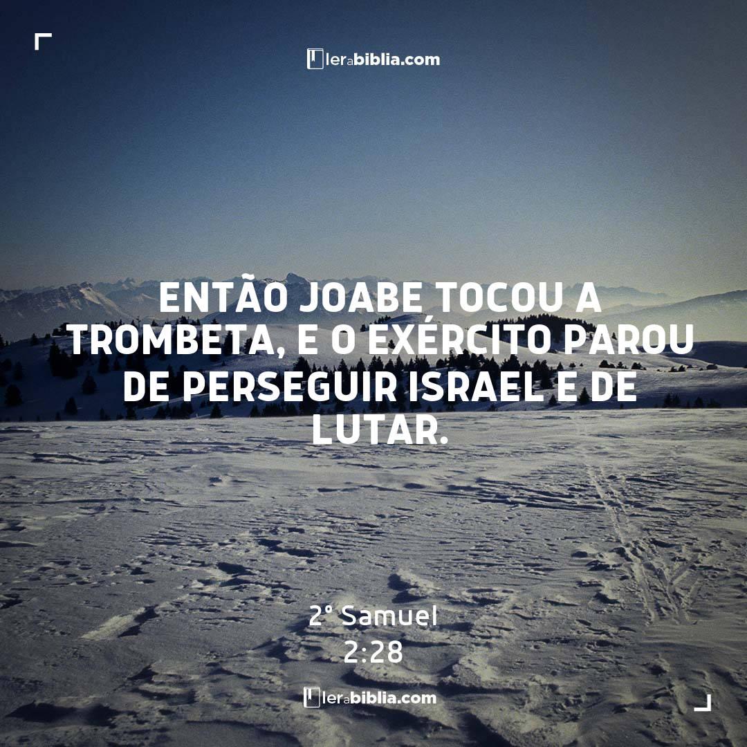 Então Joabe tocou a trombeta, e o exército parou de perseguir Israel e de lutar. – 2º Samuel