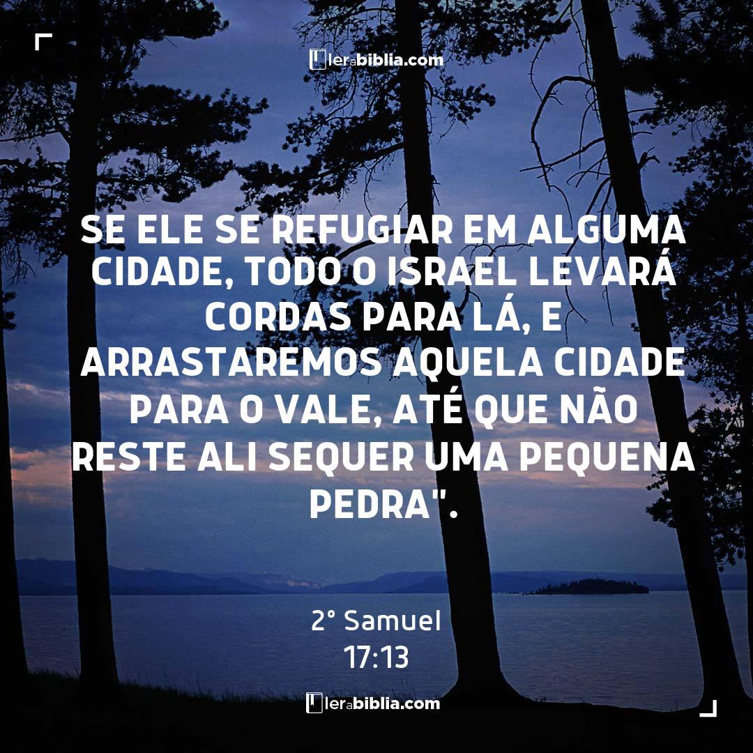 """Se ele se refugiar em alguma cidade, todo o Israel levará cordas para lá, e arrastaremos aquela cidade para o vale, até que não reste ali sequer uma pequena pedra"""". – 2º Samuel"""