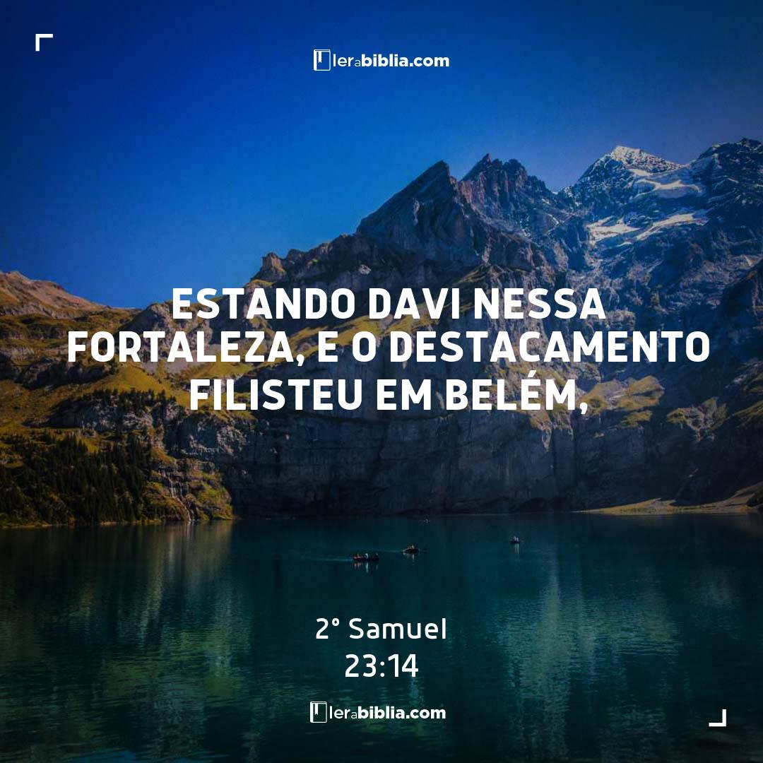 Estando Davi nessa fortaleza, e o destacamento filisteu em Belém, – 2º Samuel