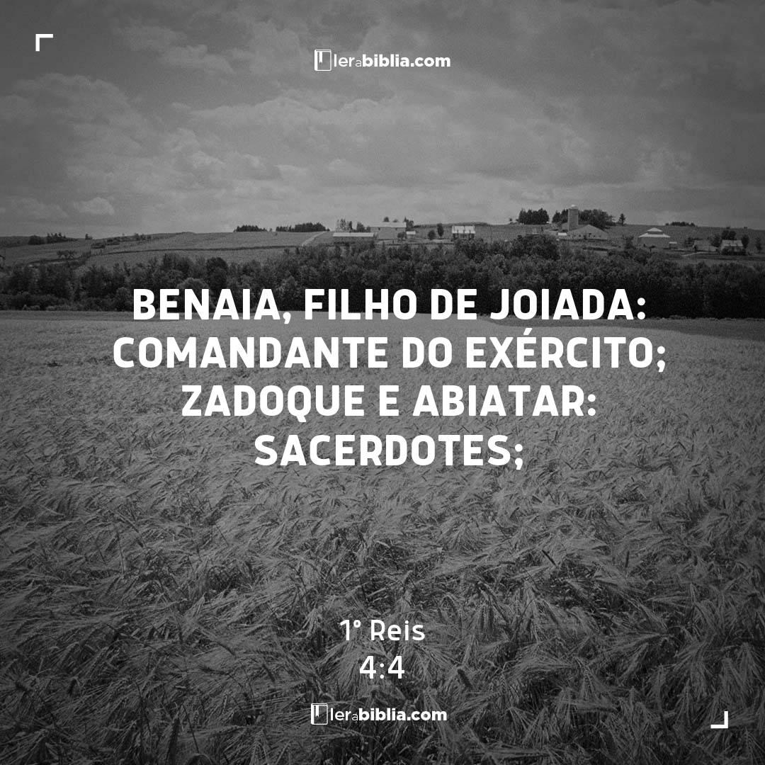Benaia, filho de Joiada: comandante do exército; Zadoque e Abiatar: sacerdotes; – 1º Reis