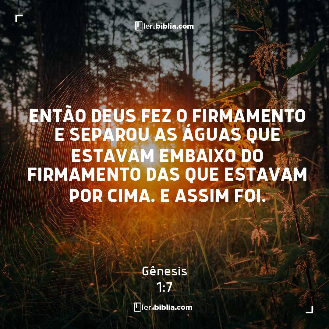 Então Deus fez o firmamento e separou as águas que estavam embaixo do firmamento das que estavam por cima. E assim foi. – Gênesis