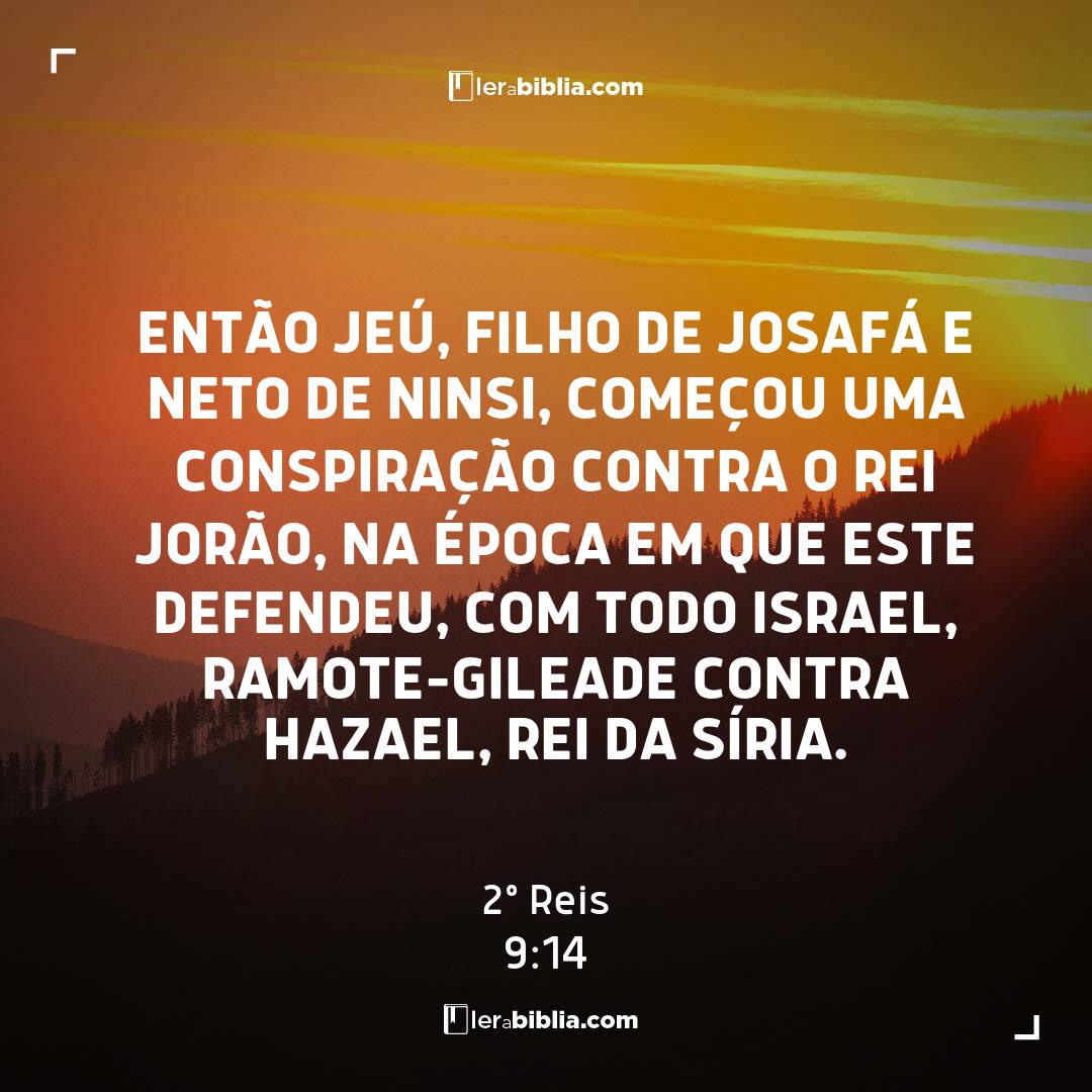 Então Jeú, filho de Josafá e neto de Ninsi, começou uma conspiração contra o rei Jorão, na época em que este defendeu, com todo Israel, Ramote-Gileade contra Hazael, rei da Síria. – 2º Reis